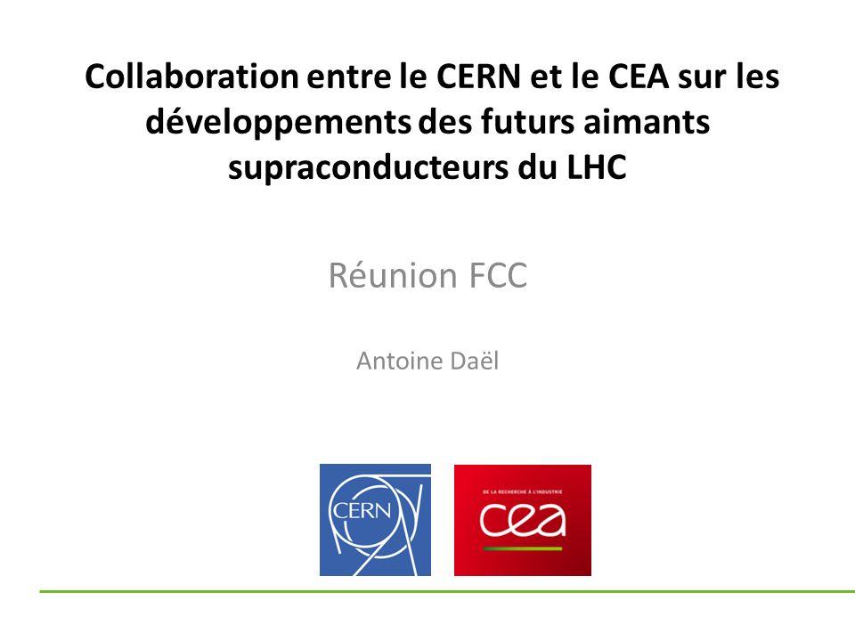Collaboration entre le CERN et le CEA sur les développements des futurs aimants supraconducteurs du LHC Réunion FCC Antoine Daël