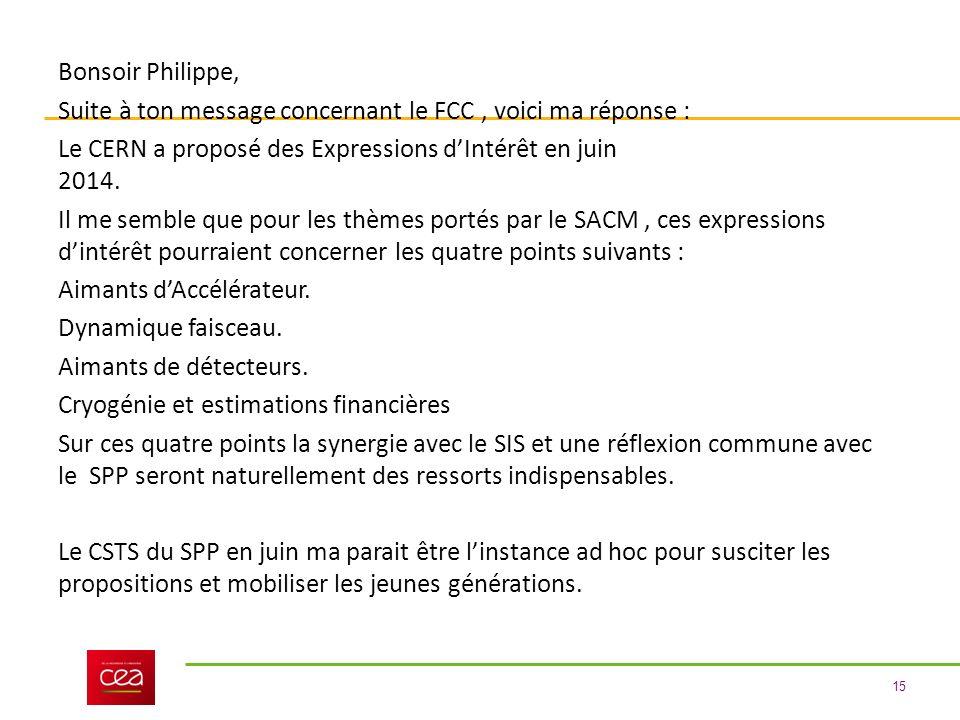 15 Bonsoir Philippe, Suite à ton message concernant le FCC, voici ma réponse : Le CERN a proposé des Expressions dIntérêt en juin 2014. Il me semble q