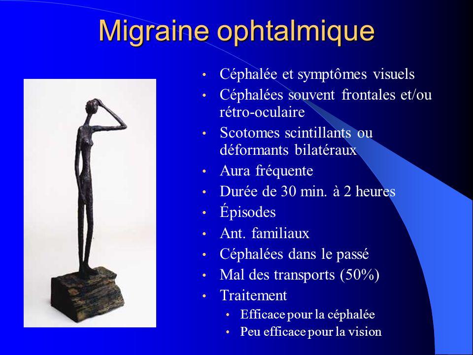 Migraine ophtalmique Céphalée et symptômes visuels Céphalées souvent frontales et/ou rétro-oculaire Scotomes scintillants ou déformants bilatéraux Aur