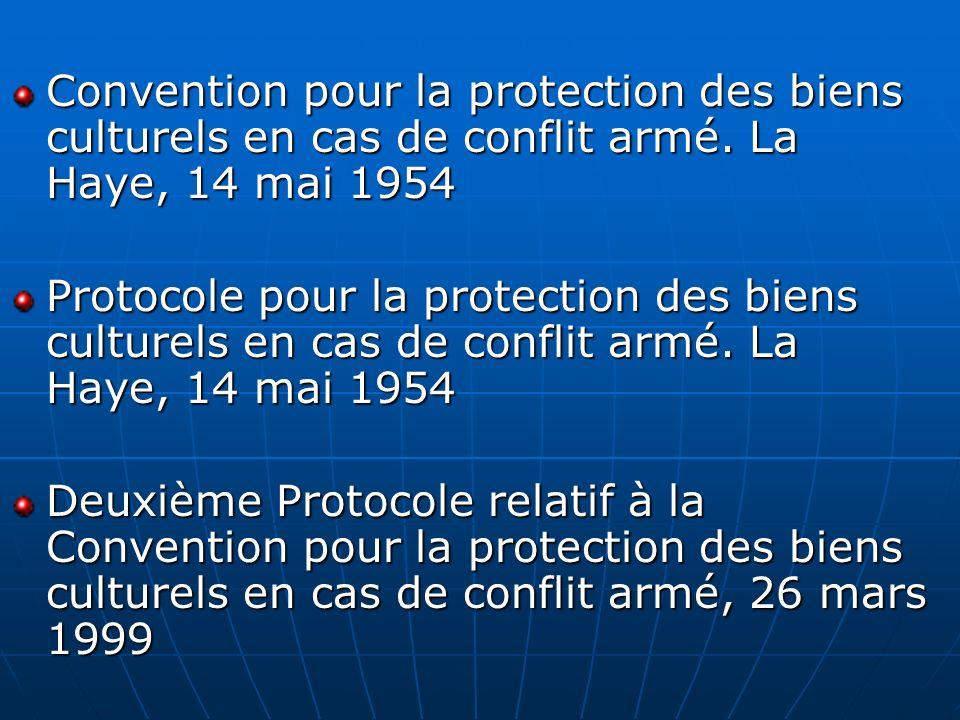 Convention pour la protection des biens culturels en cas de conflit armé. La Haye, 14 mai 1954 Protocole pour la protection des biens culturels en cas
