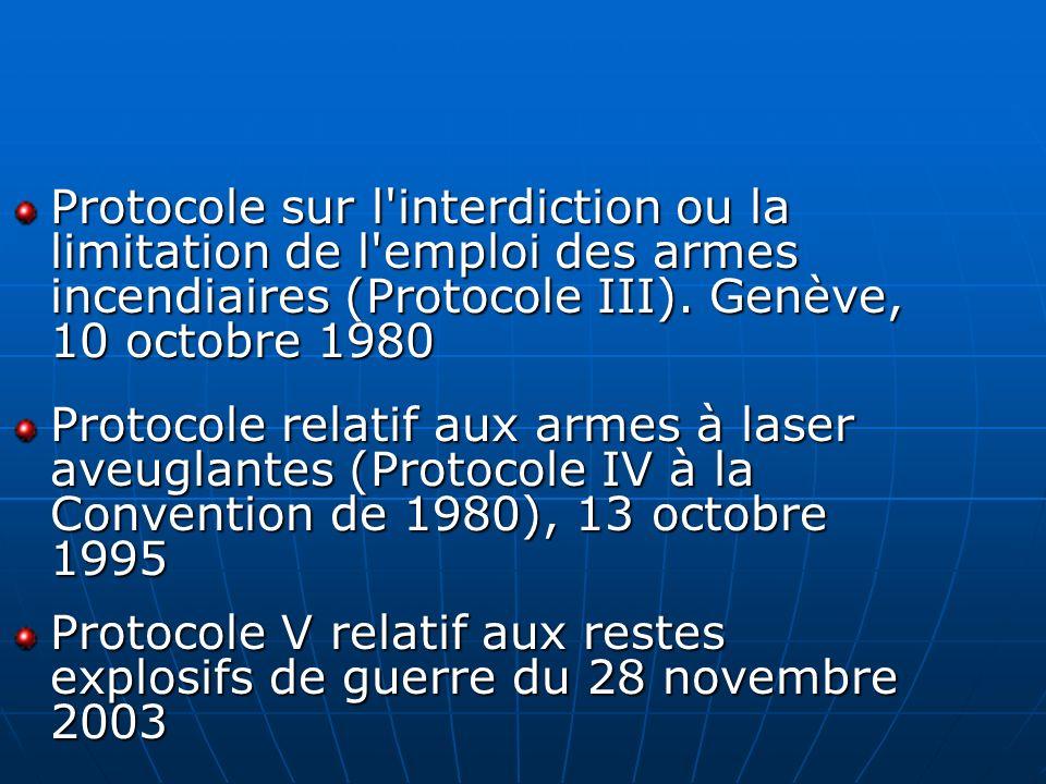 Protocole sur l'interdiction ou la limitation de l'emploi des armes incendiaires (Protocole III). Genève, 10 octobre 1980 Protocole relatif aux armes