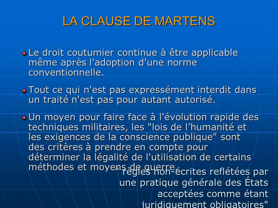 LA CLAUSE DE MARTENS Le droit coutumier continue à être applicable même après l'adoption d'une norme conventionnelle. Tout ce qui n'est pas expresséme