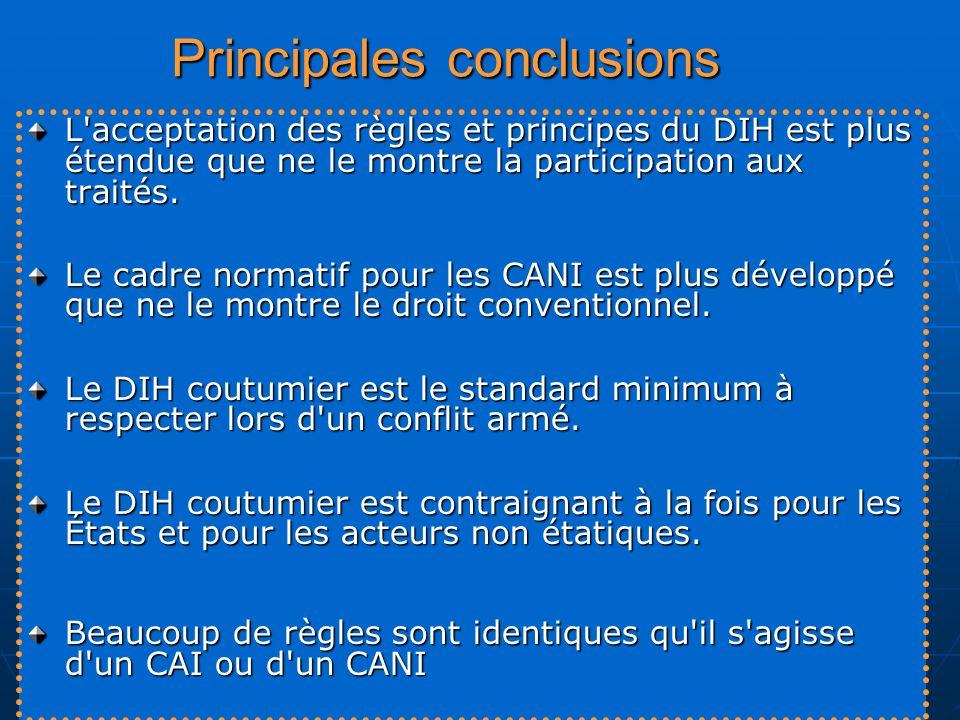 Principales conclusions L'acceptation des règles et principes du DIH est plus étendue que ne le montre la participation aux traités. Le cadre normatif
