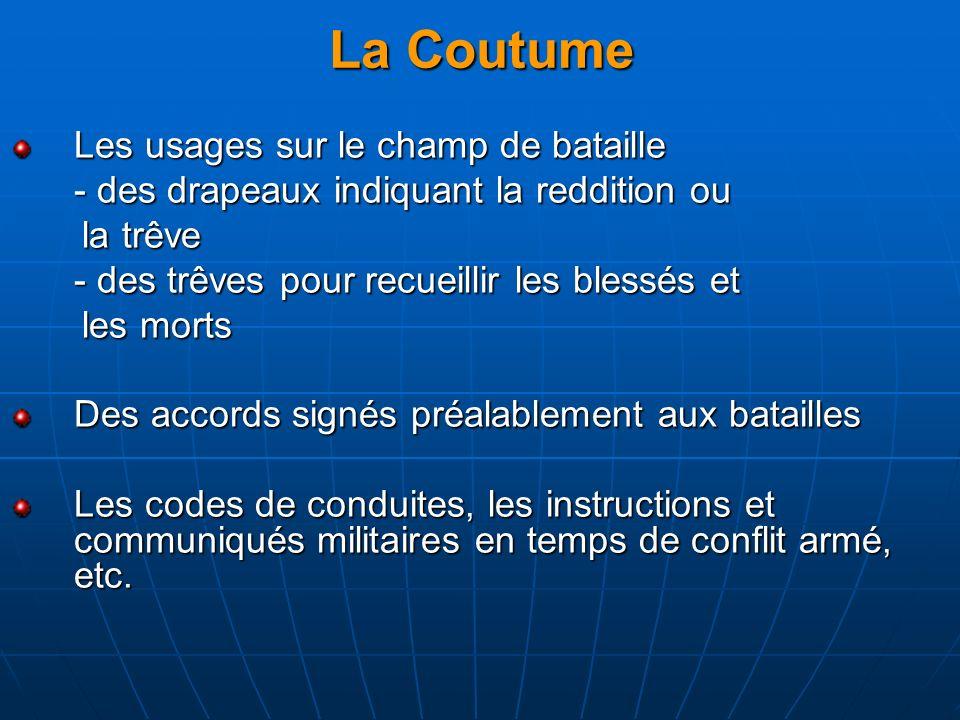 La Coutume Les usages sur le champ de bataille - des drapeaux indiquant la reddition ou la trêve la trêve - des trêves pour recueillir les blessés et