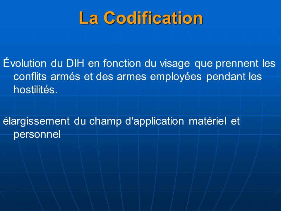 La Codification Évolution du DIH en fonction du visage que prennent les conflits armés et des armes employées pendant les hostilités. élargissement du