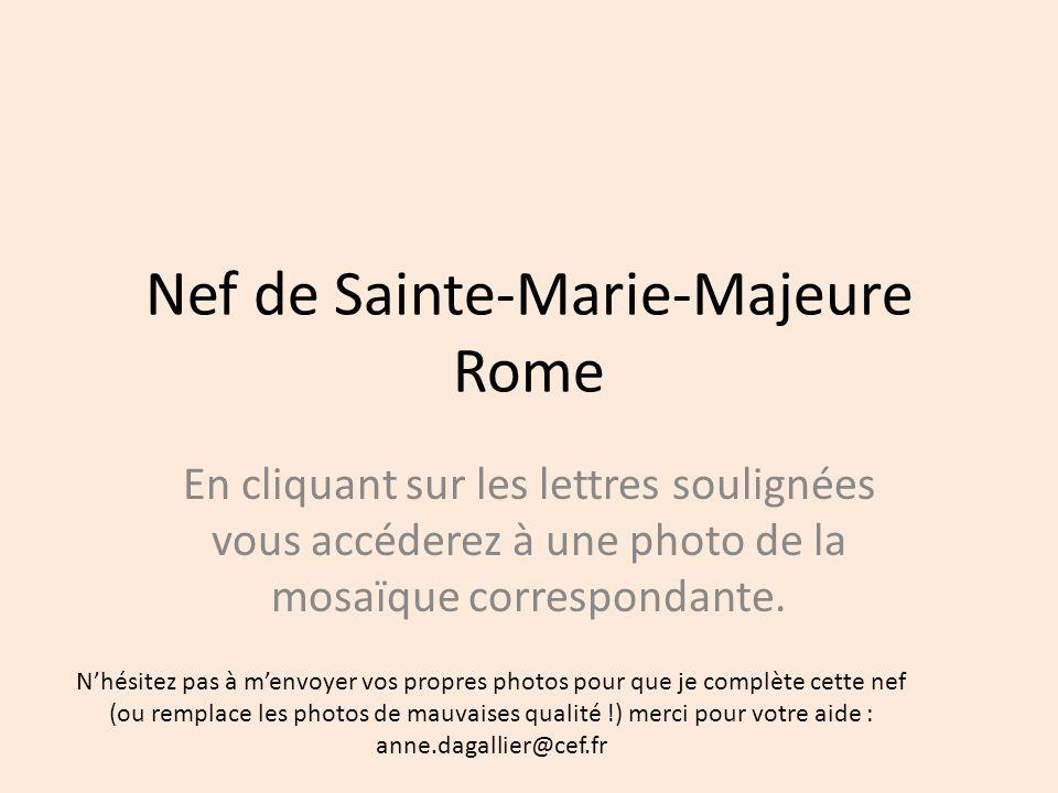 Nef de Sainte-Marie-Majeure Rome En cliquant sur les lettres soulignées vous accéderez à une photo de la mosaïque correspondante. Nhésitez pas à menvo