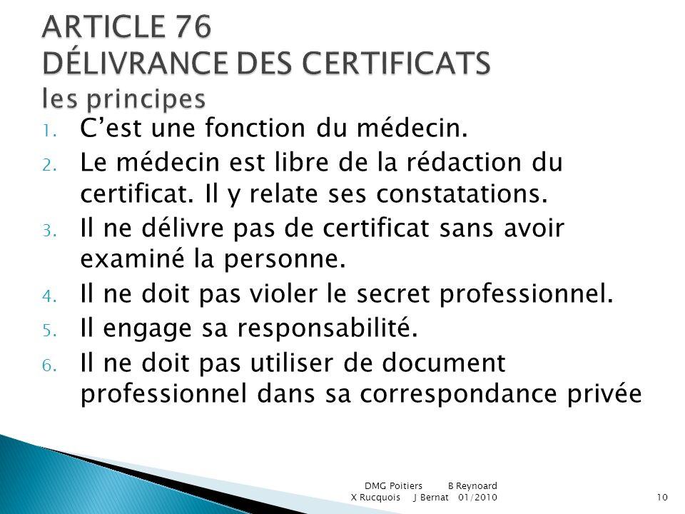 1. Cest une fonction du médecin. 2. Le médecin est libre de la rédaction du certificat. Il y relate ses constatations. 3. Il ne délivre pas de certifi