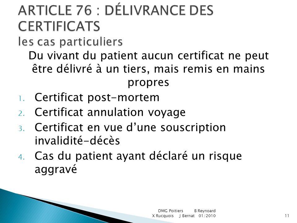 Du vivant du patient aucun certificat ne peut être délivré à un tiers, mais remis en mains propres 1. Certificat post-mortem 2. Certificat annulation