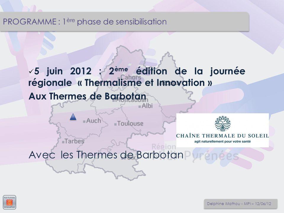 5 juin 2012 : 2 ème édition de la journée régionale « Thermalisme et Innovation » Aux Thermes de Barbotan Avec les Thermes de Barbotan Delphine Mathou - MPI – 12/06/12