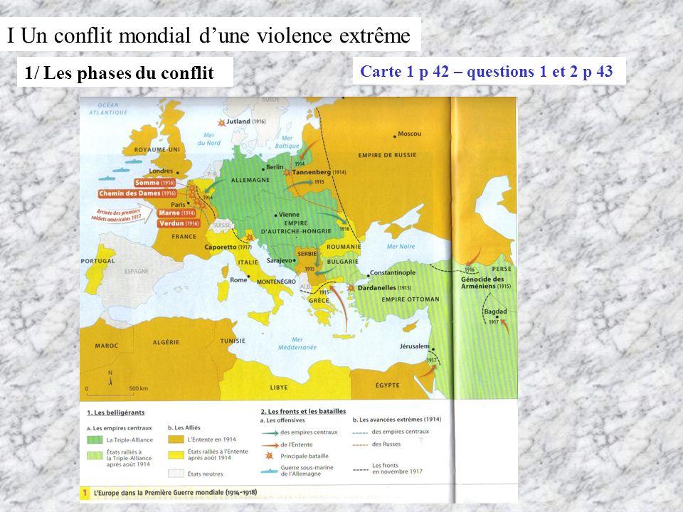 I Un conflit mondial dune violence extrême 1/ Les phases du conflit Carte 1 p 42 – questions 1 et 2 p 43