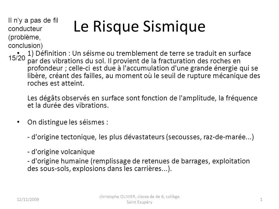 Le Risque Sismique 1) Définition : Un séisme ou tremblement de terre se traduit en surface par des vibrations du sol. Il provient de la fracturation d