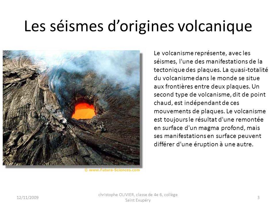 Les séismes dorigines volcanique Le volcanisme représente, avec les séismes, l'une des manifestations de la tectonique des plaques. La quasi-totalité