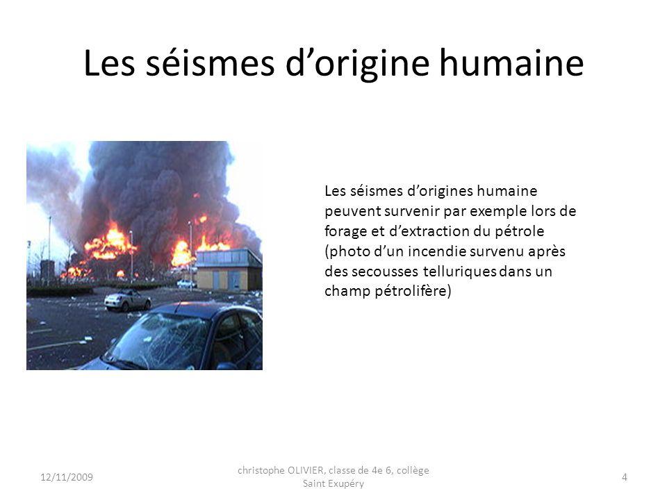 Les séismes dorigine humaine Les séismes dorigines humaine peuvent survenir par exemple lors de forage et dextraction du pétrole (photo dun incendie s