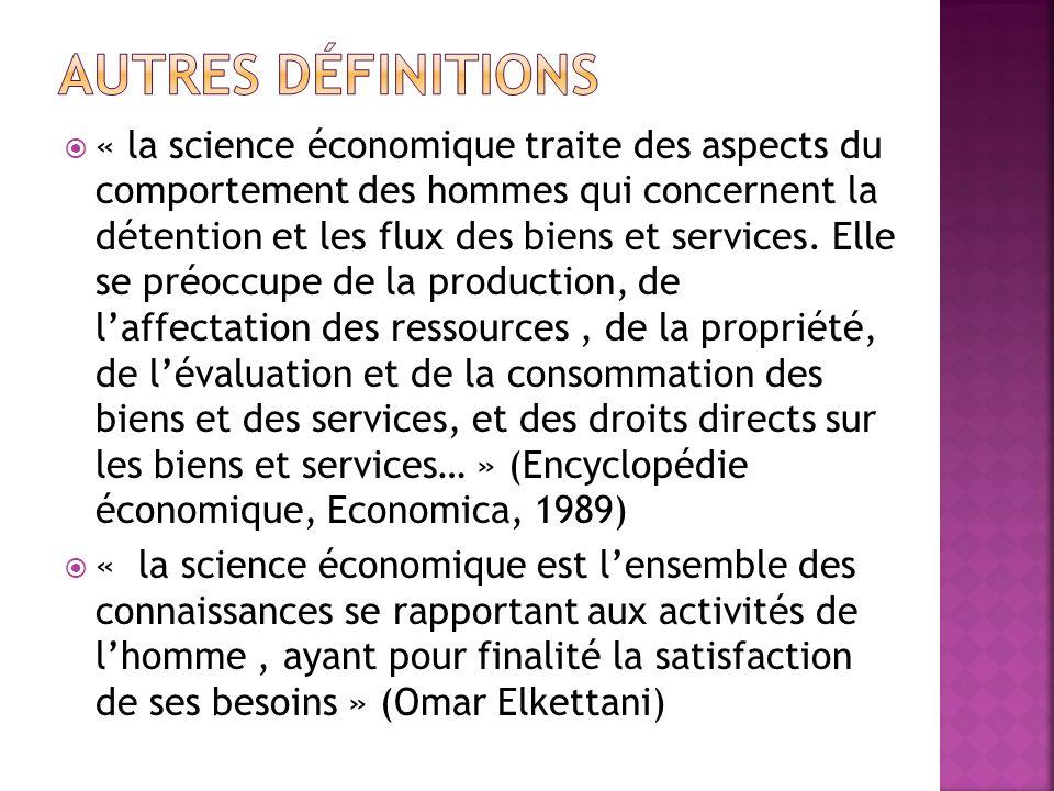 « la science économique traite des aspects du comportement des hommes qui concernent la détention et les flux des biens et services. Elle se préoccupe