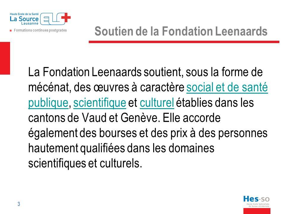 Formations continues postgrades Soutien de la Fondation Leenaards La Fondation Leenaards soutient, sous la forme de mécénat, des œuvres à caractère social et de santé publique, scientifique et culturel établies dans les cantons de Vaud et Genève.
