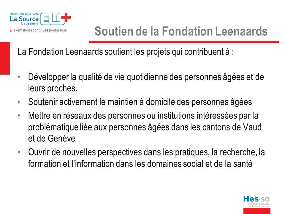 Formations continues postgrades Soutien de la Fondation Leenaards La Fondation Leenaards soutient les projets qui contribuent à : Développer la qualité de vie quotidienne des personnes âgées et de leurs proches.