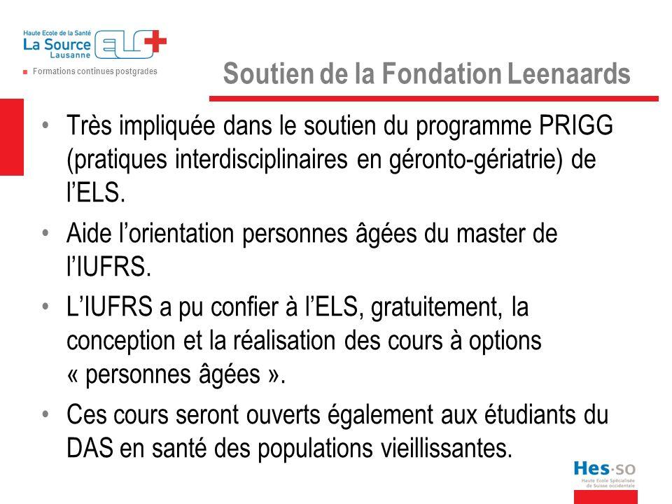 Formations continues postgrades Soutien de la Fondation Leenaards Très impliquée dans le soutien du programme PRIGG (pratiques interdisciplinaires en géronto-gériatrie) de lELS.