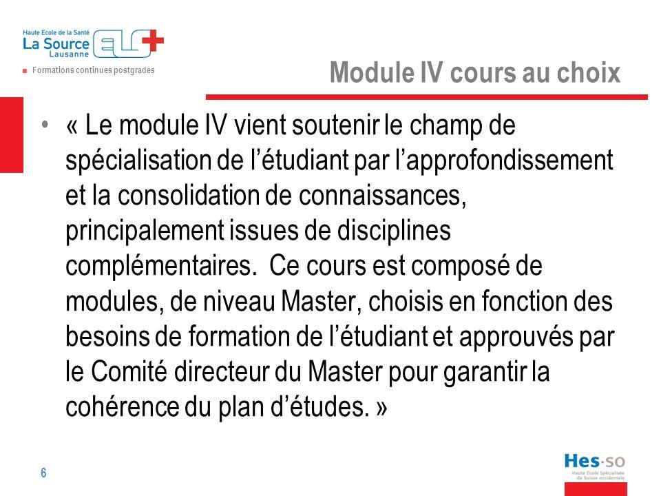 Formations continues postgrades Module IV cours au choix « Le module IV vient soutenir le champ de spécialisation de létudiant par lapprofondissement et la consolidation de connaissances, principalement issues de disciplines complémentaires.