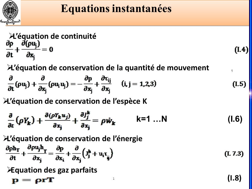 Equations instantanées 1 1 (I.8) Léquation de continuité Léquation de conservation de la quantité de mouvement Léquation de conservation de lespèce K