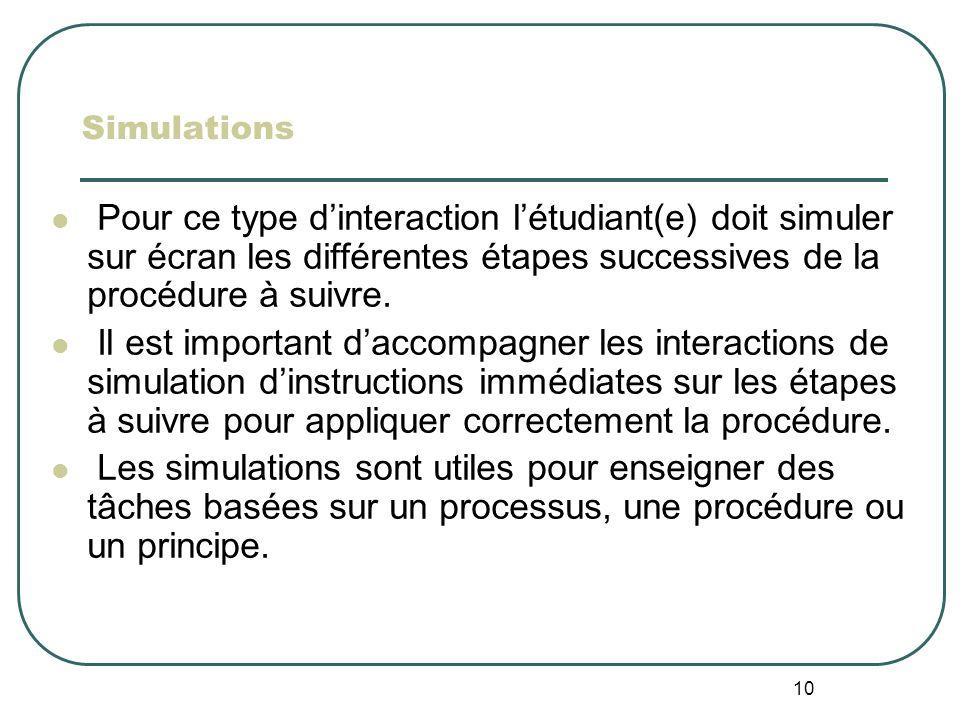 10 Simulations Pour ce type dinteraction létudiant(e) doit simuler sur écran les différentes étapes successives de la procédure à suivre. Il est impor