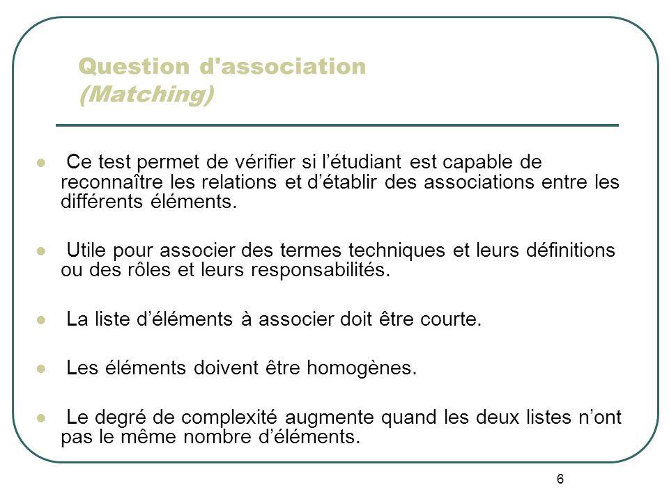6 Question d'association (Matching) Ce test permet de vérifier si létudiant est capable de reconnaître les relations et détablir des associations entr