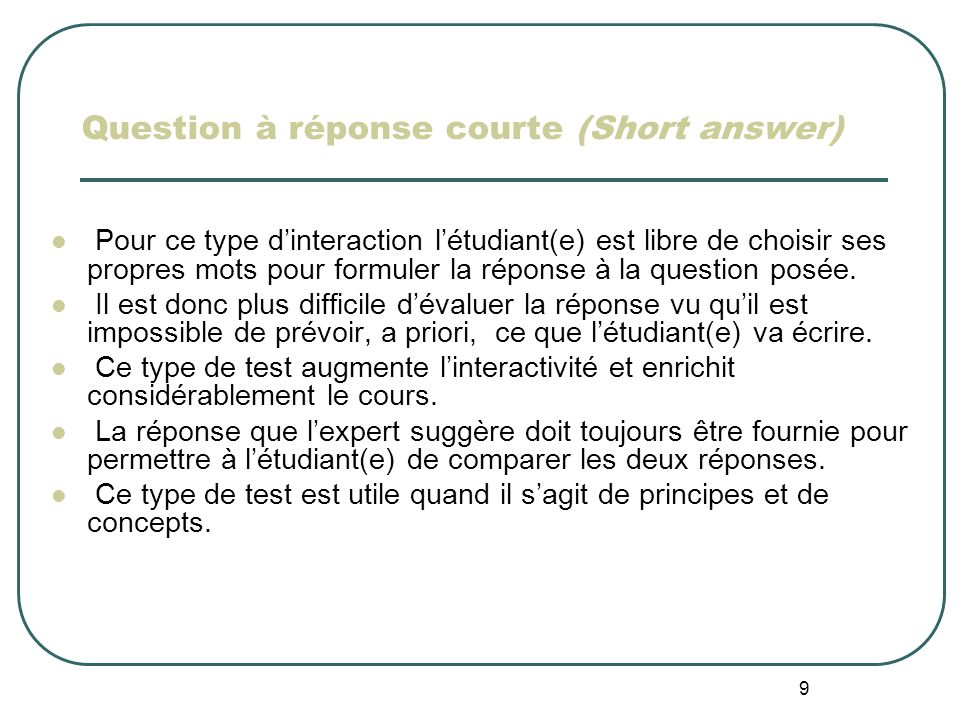 9 Question à réponse courte (Short answer) Pour ce type dinteraction létudiant(e) est libre de choisir ses propres mots pour formuler la réponse à la