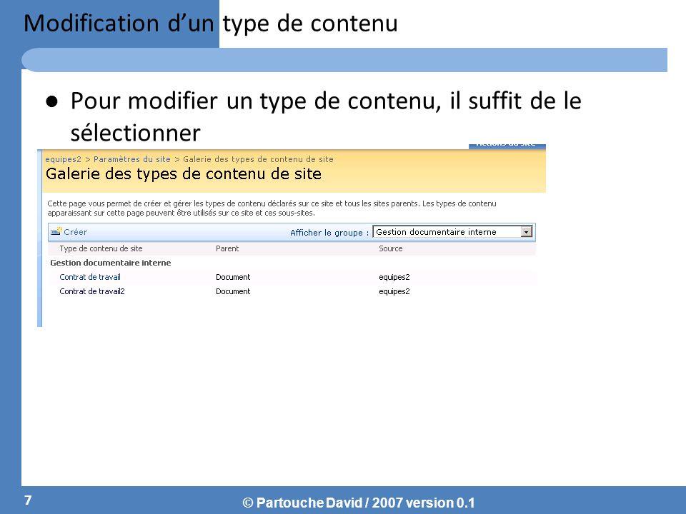 © Partouche David / 2007 version 0.1 Modification dun type de contenu Pour modifier un type de contenu, il suffit de le sélectionner 7