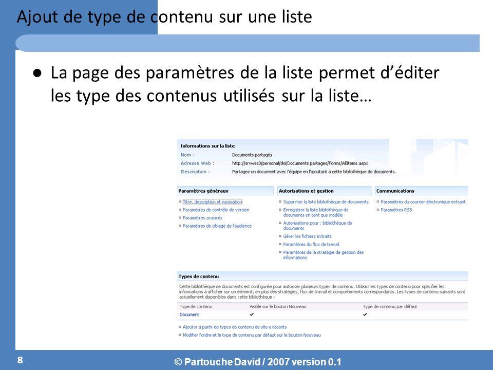 © Partouche David / 2007 version 0.1 Ajout de type de contenu sur une liste La page des paramètres de la liste permet déditer les type des contenus utilisés sur la liste… 8