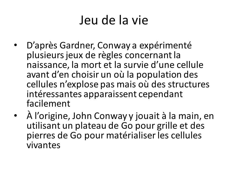 Jeu de la vie Daprès Gardner, Conway a expérimenté plusieurs jeux de règles concernant la naissance, la mort et la survie dune cellule avant den chois