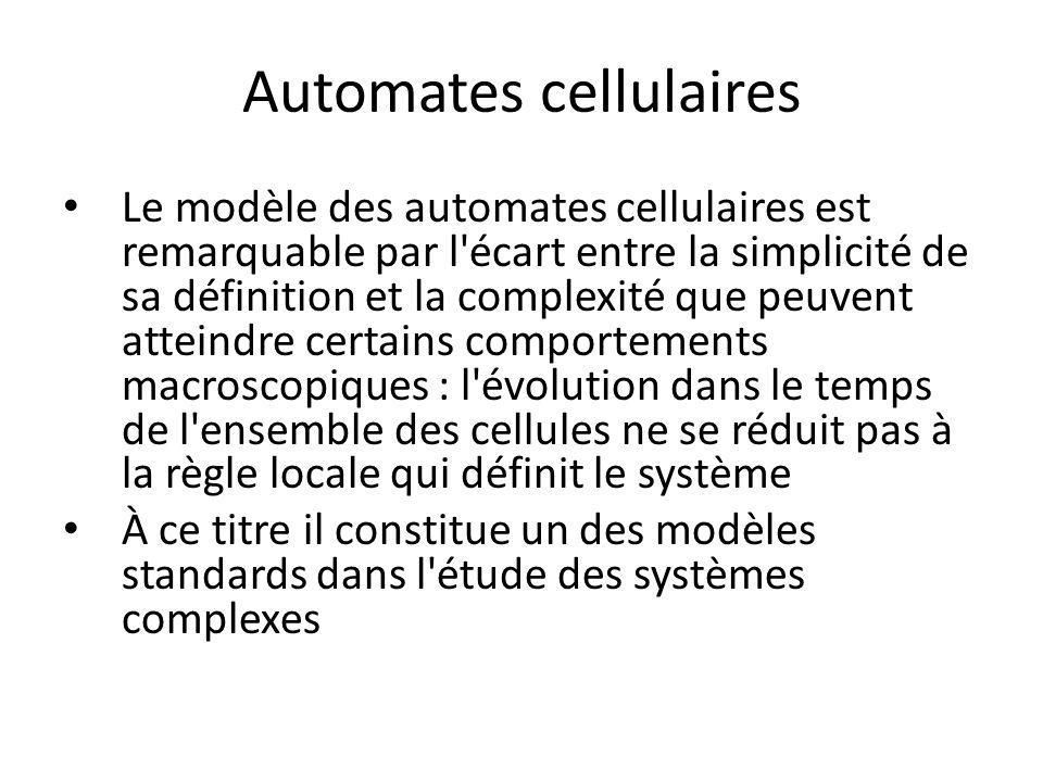 Automates cellulaires Le modèle des automates cellulaires est remarquable par l'écart entre la simplicité de sa définition et la complexité que peuven