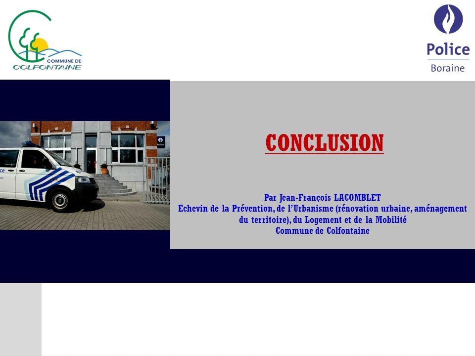 CONCLUSION Par Jean-François LACOMBLET Echevin de la Prévention, de lUrbanisme (rénovation urbaine, aménagement du territoire), du Logement et de la Mobilité Commune de Colfontaine