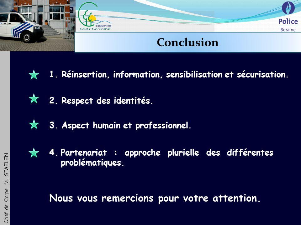 Chef de Corps M. STAELEN Conclusion 1. Réinsertion, information, sensibilisation et sécurisation.
