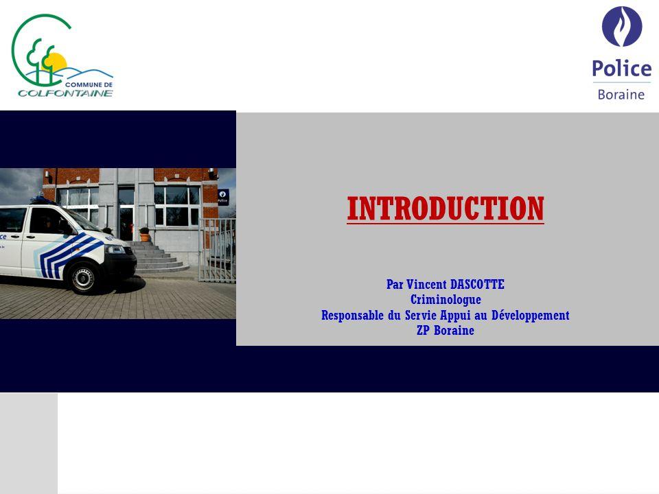 INTRODUCTION Par Vincent DASCOTTE Criminologue Responsable du Servie Appui au Développement ZP Boraine