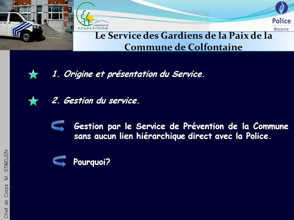 Chef de Corps M. STAELEN Le Service des Gardiens de la Paix de la Commune de Colfontaine 1.