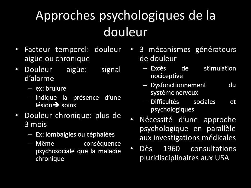 Approches psychologiques de la douleur 1974: international association for the study of pain Définition de la douleur: « une expérience sensorielle et émotionnelle désagréable associée à une lésion tissulaire réelle ou potentielle, ou décrite en des termes évoquant une telle lésion » Phénomène complexe organique + psychologique Lindividu est au premier plan: SUBJECTIF!
