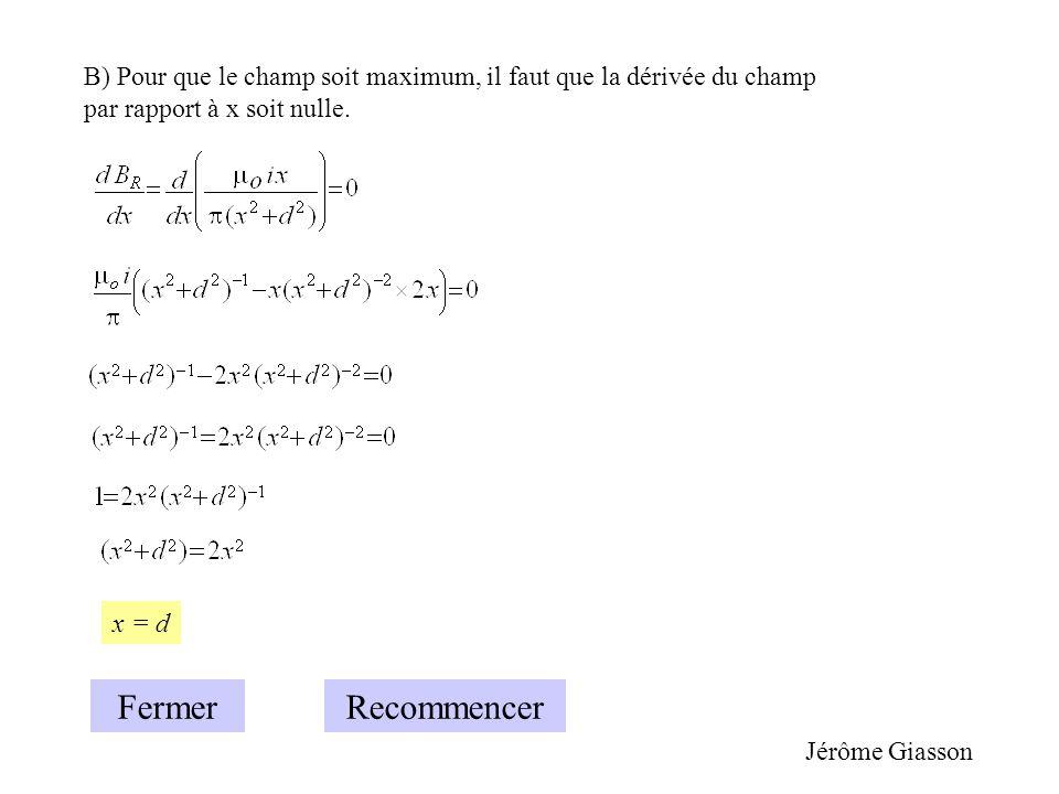 B) Pour que le champ soit maximum, il faut que la dérivée du champ par rapport à x soit nulle.