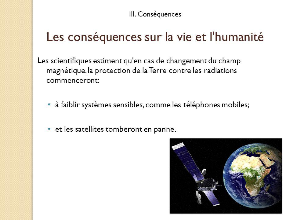 Les scientifiques estiment qu'en cas de changement du champ magnétique, la protection de la Terre contre les radiations commenceront: à faiblir systèm