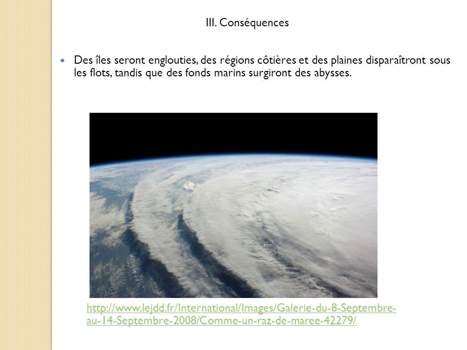 Des îles seront englouties, des régions côtières et des plaines disparaîtront sous les flots, tandis que des fonds marins surgiront des abysses. III.