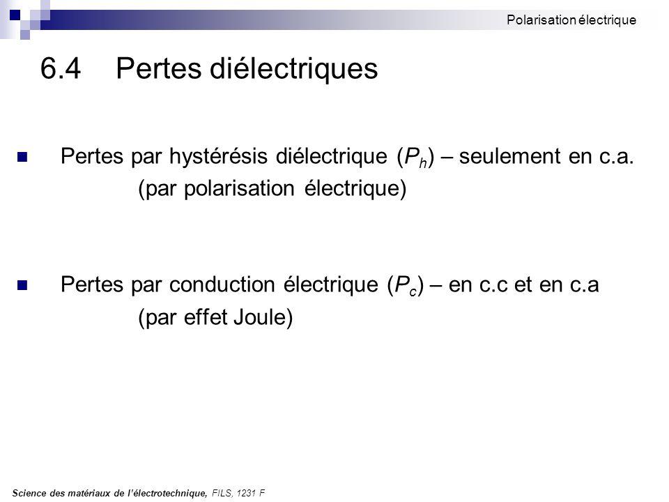 Science des matériaux de lélectrotechnique, FILS, 1231 F Polarisation électrique 6.4 Pertes diélectriques Pertes par hystérésis diélectrique (P h ) – seulement en c.a.