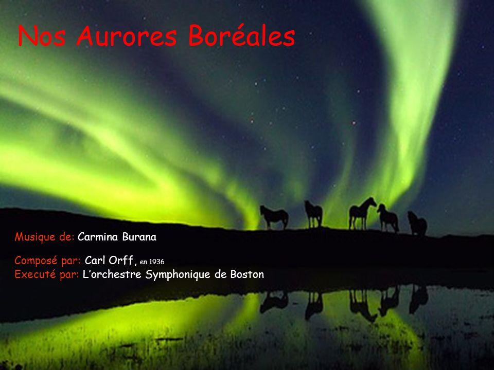 Nos Aurores Boréales Composé par: Carl Orff, en 1936 Executé par: Lorchestre Symphonique de Boston Musique de: Carmina Burana