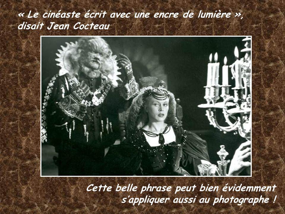 « Le cinéaste écrit avec une encre de lumière », disait Jean Cocteau Cette belle phrase peut bien évidemment sappliquer aussi au photographe !