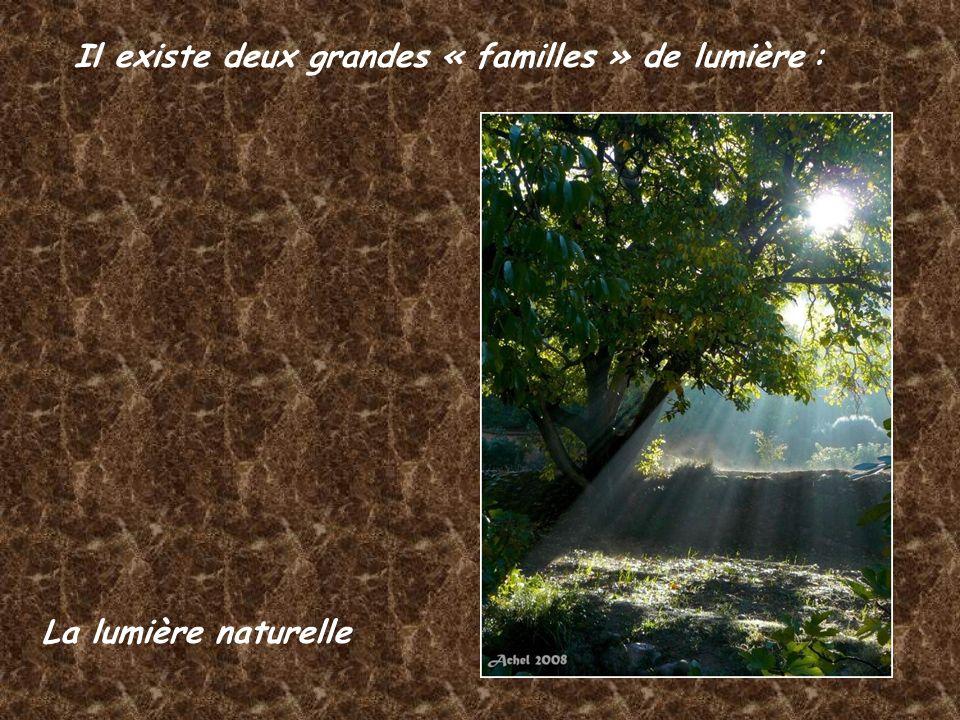 Il existe deux grandes « familles » de lumière : La lumière naturelle