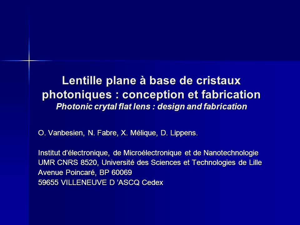 Lentille plane à base de cristaux photoniques : conception et fabrication Photonic crytal flat lens : design and fabrication O. Vanbesien, N. Fabre, X