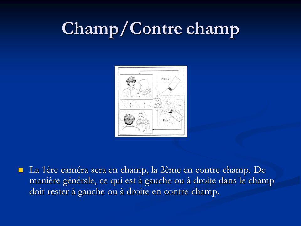 Champ/Contre champ La 1ère caméra sera en champ, la 2ème en contre champ. De manière générale, ce qui est à gauche ou à droite dans le champ doit rest