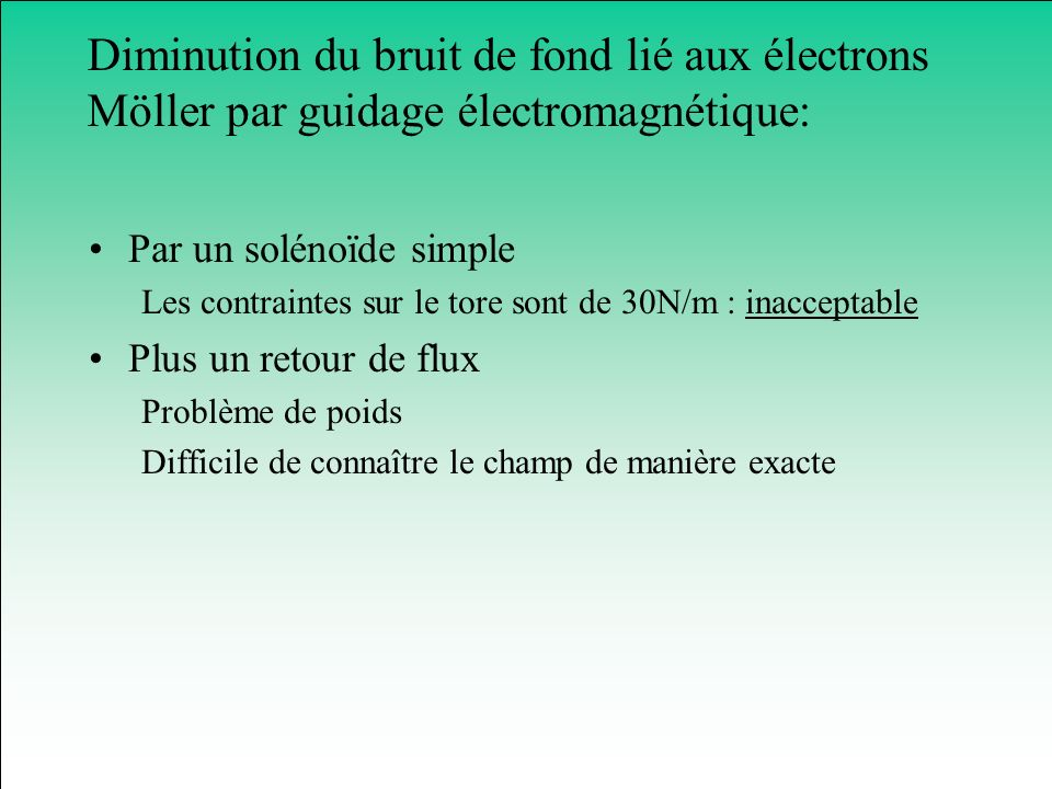 Diminution du bruit de fond lié aux électrons Möller par guidage électromagnétique: Par un solénoïde simple Les contraintes sur le tore sont de 30N/m