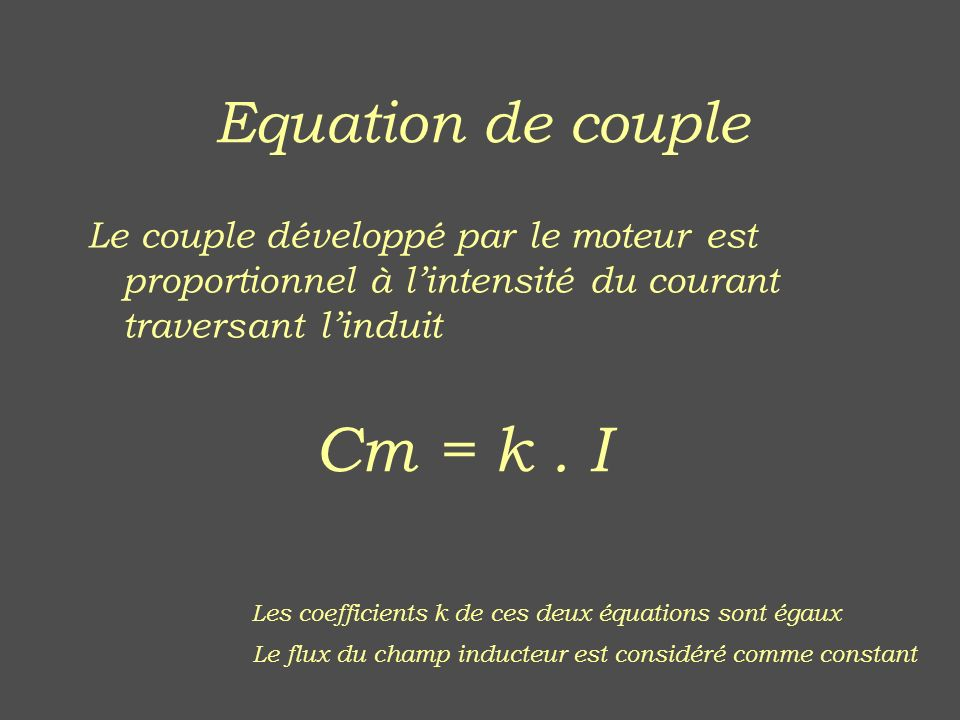 Equation de couple Le couple développé par le moteur est proportionnel à lintensité du courant traversant linduit Le flux du champ inducteur est consi