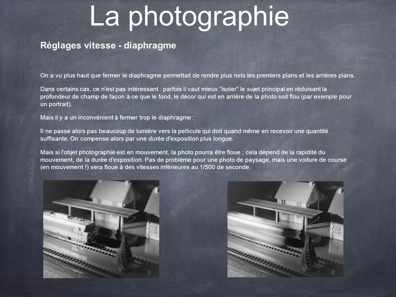 La photographie Réglages vitesse - diaphragme On a vu plus haut que fermer le diaphragme permettait de rendre plus nets les premiers plans et les arri