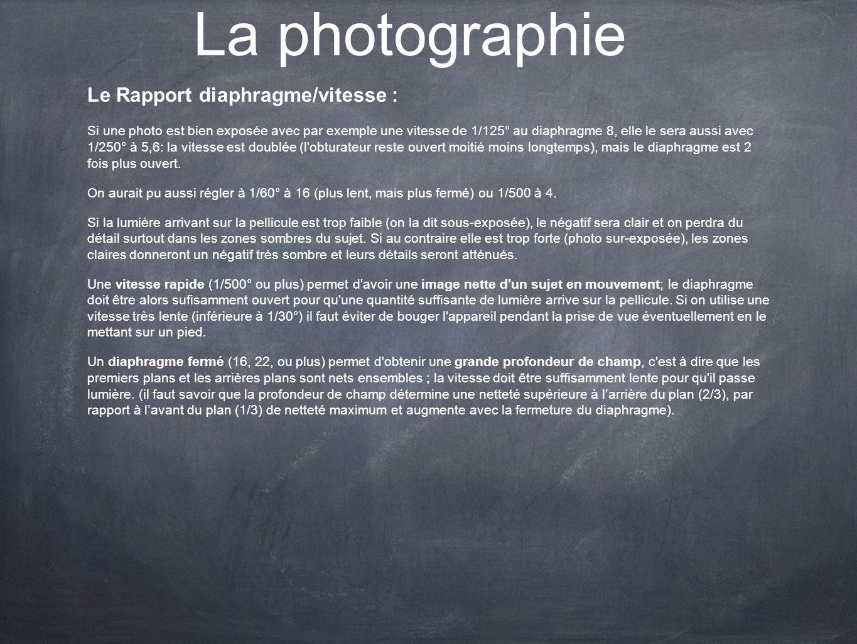 La photographie Le Rapport diaphragme/vitesse : Si une photo est bien exposée avec par exemple une vitesse de 1/125° au diaphragme 8, elle le sera aus