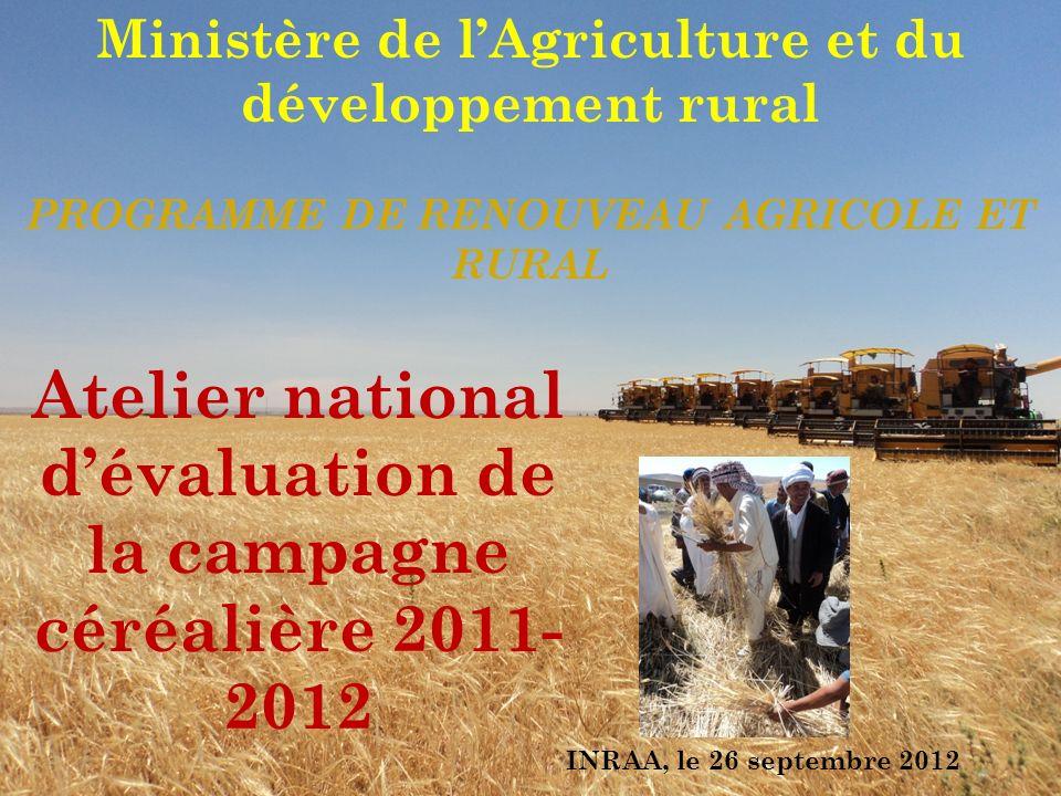 Ministère de lAgriculture et du développement rural PROGRAMME DE RENOUVEAU AGRICOLE ET RURAL Atelier national dévaluation de la campagne céréalière 2011- 2012 INRAA, le 26 septembre 2012
