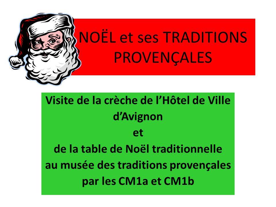 NOËL et ses TRADITIONS PROVENÇALES Visite de la crèche de lHôtel de Ville dAvignon et de la table de Noël traditionnelle au musée des traditions provençales par les CM1a et CM1b